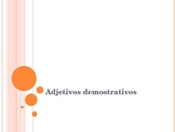 Adjetivos Demostrativos / Demonstrative Adjectives