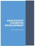 Adolescent Cognitive Development-In-Class Group Work