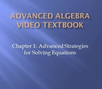 Advanced Algebra Video Textbook: Ch 1 Strategies for Solving Equations