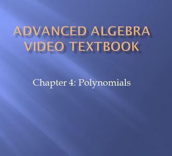 Advanced Algebra Video Textbook: Ch 4 Advanced Polynomials