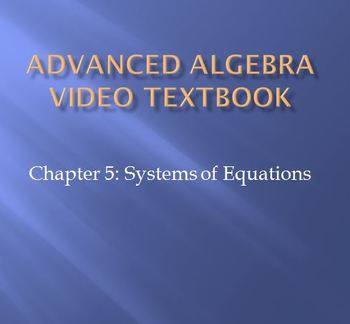 Advanced Algebra Video Textbook: Ch 5 Systems of Equations