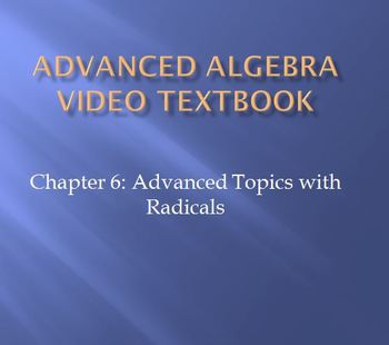 Advanced Algebra Video Textbook: Ch 6 Advanced Topics with Radicals