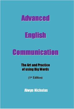 Advanced English Communication: The Art and Practice of using Big Words