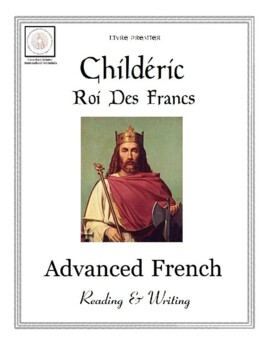 Advanced French Reading and Writing: Childéric I, Roi Des Francs (Livre Premier)