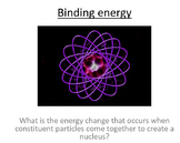 Advanced Level Physics - Binding Energy (PowerPoint and lesson plan)