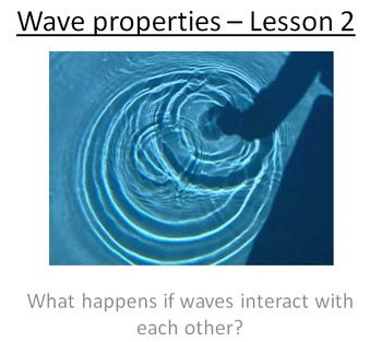 Advanced Level Physics - Wave Properties 2 lessons (Plans and PowerPoints)