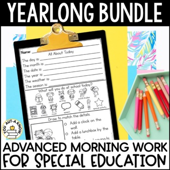 Advanced Special Education Morning Work: THE YEARLONG GROWING BUNDLE {3 Levels!}
