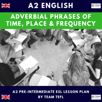 Adverbial Phrases of Time, Place and Frequency A2 Pre-Int Lesson Plan For ESL