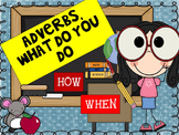 Adverbs Oh What Do You Do - How & When