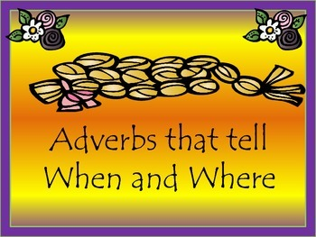 Adverbs: When and Where