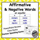 Affirmatives & Negatives in Spanish: Powerpoint and Games