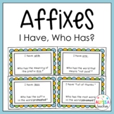 Affixes I Have, Who Has? Game {Prefixes, Suffixes, Root Words}