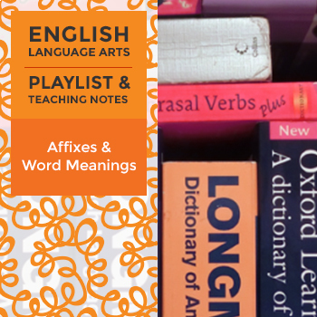 Affixes and Word Meanings - Playlist and Teaching Notes