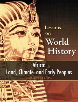Africa: Land, Climate, and Early Peoples, WORLD HISTORY LESSON 44 of 150