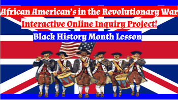 African Americans Of the American Revolution Engaging Online Inquiry Project!