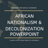 African Nationalism and Decolonization PowerPoint with Note Sheet