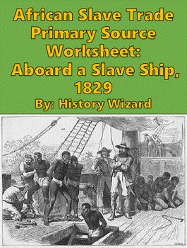 African Slave Trade Primary Source Worksheet: Aboard a Slave Ship, 1829