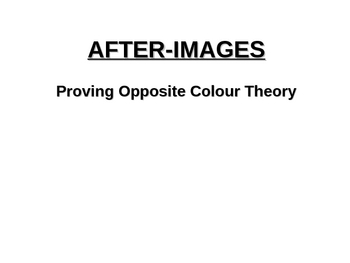 After-images, proving complementary colour theory power point