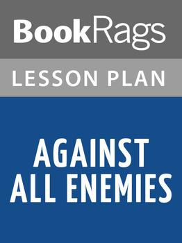 Against All Enemies Lesson Plans