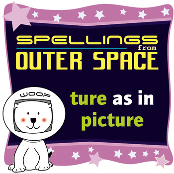 Age 4-6 Spellings: TURE as in PICTURE