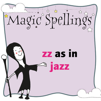 Age 5-6 Magic Spellings: Set 15 ZZ as in JAZZ
