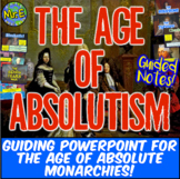 Age of Absolutism Notes: Guided Notes & PowerPoint for Abs