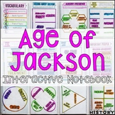 Age of Jackson Interactive Notebook & Graphic Organizers
