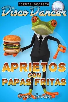 Agente Secreto Disco Dancer: Aprietos con Papas Fritas (Spanish Edition)