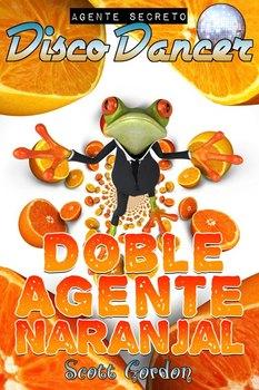 Agente Secreto Disco Dancer: Doble Agente Naranjal (Spanish Edition)