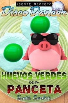 Agente Secreto Disco Dancer: Huevos Verdes con Panceta (Spanish Edition)