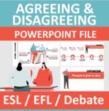 Agreeing / Disagreeing / Debate / Counterargument Lesson PowerPoint EFL ESL
