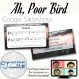 Ah, Poor Bird Google Slideshow: Song and teaching materials
