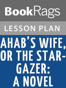 Ahab's Wife, or, the Star-gazer: A Novel Lesson Plans