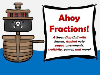 Ahoy Fractions: A 7 Day Fraction Unit Full of Assessments, Games, and More!