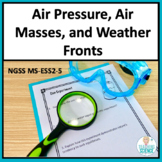 Air Pressure, Air Masses and Weather Fronts Complete Unit NGSS MS-ESS2-5