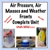Air Pressure, Air Masses and Weather Fronts Complete Unit Utah SEEd 6.3.2