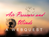 Air Pressure and Winds Webquest (Atmosphere and Earth Science)