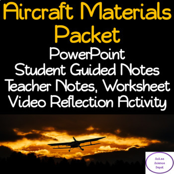 Aircraft Materials Packet: PowerPoint, Student Notes, Worksheet, Activity
