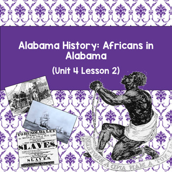 Alabama History: Africans in Alabama (Unit 4 Lesson 2)