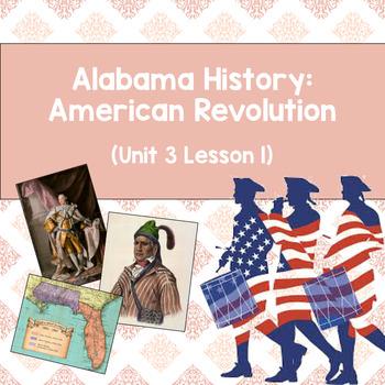 Alabama History: American Revolution (Unit 3 Lesson 1)