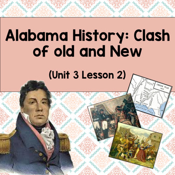 Alabama History: Clash of Old and New (Unit 3 Lesson 2)