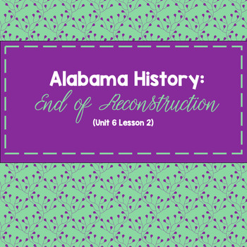 Alabama History: End of Reconstruction (Unit 6 Lesson 2)
