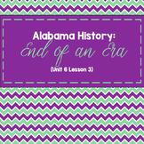 Alabama History: End of an Era (Unit 6 Lesson 3)