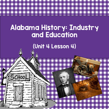 Alabama History: Industry and Education (Unit 4 Lesson 4)