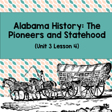 Alabama History: The Pioneers and Statehood (Unit 3 Lesson 4)