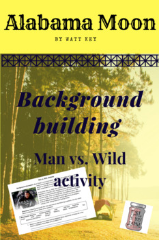 Alabama Moon Novel Study: Background Information Man vs. Wild Activity