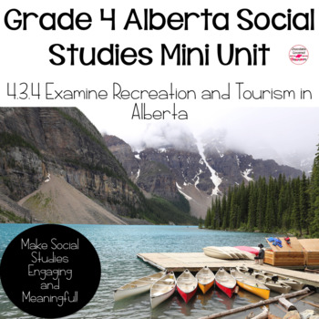Alberta Grade 4 Social Studies Mini Unit: 4.3.4 Examine Recreation and Tourism