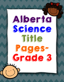 Alberta Science Title Pages - Grade 3