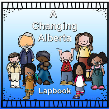 Alberta's Changes Lapbook (Gr.4 Alberta Social Studies)