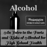 Alcohol Facts & Awareness for HS Students - FULLY Editable